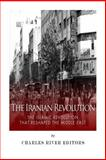 The Iranian Revolution: the Islamic Revolution That Reshaped the Middle East, Charles River Charles River Editors, 1500657646