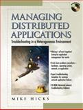 Managing Distributed Applications : Troubleshooting in a Heterogeneous Environment, Hicks, Mike, 0130177644