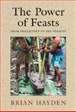 The Power of Feasts : From Prehistory to the Present, Hayden, Brian, 1107617642