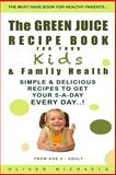 The GREEN JUICE RECIPE BOOK for YOUR Kids and FAMILY HEALTH, Oliver Michaels, 149365764X