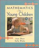 Mathematics for Young Children, Shaw, Jean M. and Blake, Sally S., 0024097640