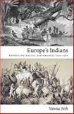 Europe's Indians : Producing Racial Difference, 1500-1900, Seth, Vanita, 0822347644