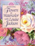 Painting Flowers in Watercolor with Louise Jackson, Louise Jackson, 089134764X