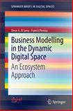 Business Modelling in the Dynamic Digital Space : An Ecosystem Approach, El Sawy, Omar A. and Pereira, Francis, 3642317642