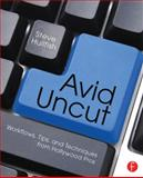 Avid Uncut : Hidden Secrets and Time-Saving Tips, Hullfish, Steve, 0415827647