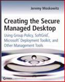 Creating the Secure Managed Desktop, Jeremy Moskowitz, 0470277645