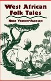 West African Folk Tales, Hugh Vernon-Jackson, 0486427641