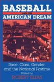 Baseball and the American Dream : Race, Class, Gender, and the National Pastime, Robert Elias, 0765607646