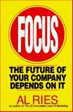 Focus : The Future of Your Company Depends on It, Ries, Al, 0887307647
