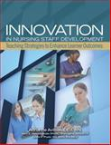 Innovation in Nursing Staff Development, Adrianne E. Avillion and Mary E. Holtschneider, 1601467648