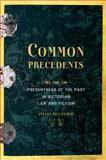 Common Precedents : The Presentness of the Past in Victorian Law and Fiction, Ben-Yishai, Ayelet, 0199937648