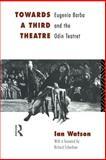 Towards a Third Theatre : Eugenio Barba and the Odin Teatret, Watson, Ian, 0415127645
