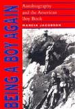 Being a Boy Again : Autobiography and the American Boy Book, Jacobson, Marcia, 0817307648