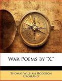 War Poems by X, Thomas William Hodgson Crosland, 114179764X