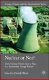Nuclear or Not? : Does Nuclear Power Have a Place in a Sustainable Energy Future?, Elliott, David, 0230507646