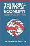 The Global Political Economy : Perspectives, Problems, and Policies, Gill, Stephen and Law, David, 0801837642