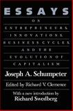 Essays : On Entrepreneurs, Innovations, Business Cycles, and the Evolution of Capitalism, Schumpeter, Joseph Alois, 0887387640
