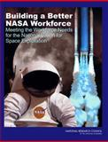 Building a Better NASA Workforce : Meeting the Workforce Needs for the National Vision for Space Exploration, Committee on Meeting the Workforce Needs for the National Vision for Space Exploration and Aeronautics and Space Engineering Board Staff, 0309107644