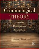 Criminological Theory : Assessing Philosophical Assumptions, Walsh, Anthony, 1455777641