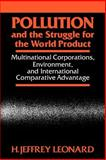 Pollution and the Struggle for the World Product : Multinational Corporations, Environment, and International Comparative Advantage, Leonard, H. Jeffrey, 0521027640