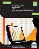 Applied AS/A Level ICT, Brian Thomas Sargent and Graham Brown, 0521717647