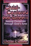 Christ-Centered Self-Esteem, Charles R. Gerber, 0899007643