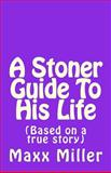 A Stoner Guide to His Life, Maxx Miller, 1484927648