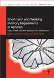 Short-Term and Working Memory Impairments in Aphasia : Data, Models, and Their Application to Rehabilitation, , 184872764X