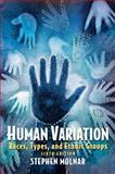 Human Variation : Races, Types, and Ethnic Groups, Molnar, Stephen, 0131927655