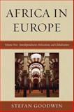 Africa in Europe Vol. 2 : Interdependencies, Relocations, and Globalization, Goodwin, Stefan, 0739127659