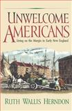 Unwelcome Americans : Living on the Margin in Early New England, Herndon, Ruth Wallis, 0812217659