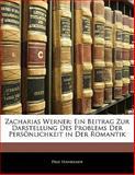 Zacharias Werner: Ein Beitrag Zur Darstellung Des Problems Der Persönlichkeit in Der Romantik, Paul Hankamer, 1142337650