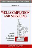 Well Completion and Servicing : Oil and Gas Field Development Techniques, Perrin, Denis, 2710807653