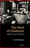 The Mind of Gladstone : Religion, Homer, and Politics, Bebbington, David, 0199267650