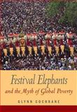 Festival Elephants and the Myth of Global Poverty, Cochrane, Glynn, 0205577652