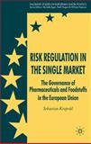 Risk Regulation in the Single Market : The Governance of Pharmaceuticals and Foodstuffs in the European Union, Krapohl, Sebastian, 0230537650