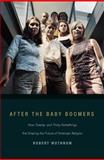 After the Baby Boomers : How Twenty- and Thirty-Somethings Are Shaping the Future of American Religion, Wuthnow, Robert, 0691127654