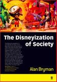 The Disneyization of Society, Bryman, Alan E., 0761967656
