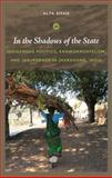 In the Shadows of the State : Indigenous Politics, Environmentalism, and Insurgency in Jharkhand, India, Shah, Alpa, 0822347652