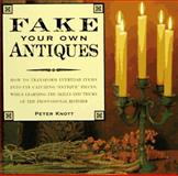 Fake Your Own Antiques, Peter Knott, 0891347658