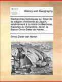 Recherches Historiques Sur L'État de la Religion Chrétienne Au Japon, Relativement À la Nation Hollandoise, Traduites du Hollandois, de M le Baron On, Onno Zwier Van Haren, 1140967657