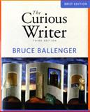 The Curious Writer, Ballenger, Bruce P., 0205707653
