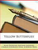 Yellow Butterflies, Mary Raymond Shipman Andrews and Charles Scribner'S Sons, 1147297657