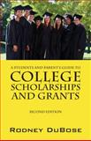 A Students and Parent's Guide to College Scholarships and Grants, Rodney DuBose, 1432797654