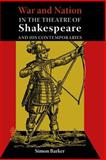 War and Nation in the Theatre of Shakespeare and His Contemporaries, Barker, Simon, 0748627650