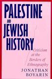 Palestine and Jewish History : Criticism at the Borders of Ethnography, Boyarin, Jonathan, 0816627657