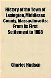 History of the Town of Lexington, Middlesex County, Massachusetts; from Its First Settlement To 1868, Charles Hudson, 1154737659
