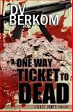 A One Way Ticket to Dead, D. V. Berkom, 149737765X