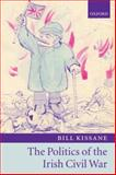 The Politics of the Irish Civil War, Kissane, Bill, 0199237654