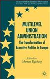 Multilevel Union Administration : The Transformation of Executive Politics in Europe, , 1403997659